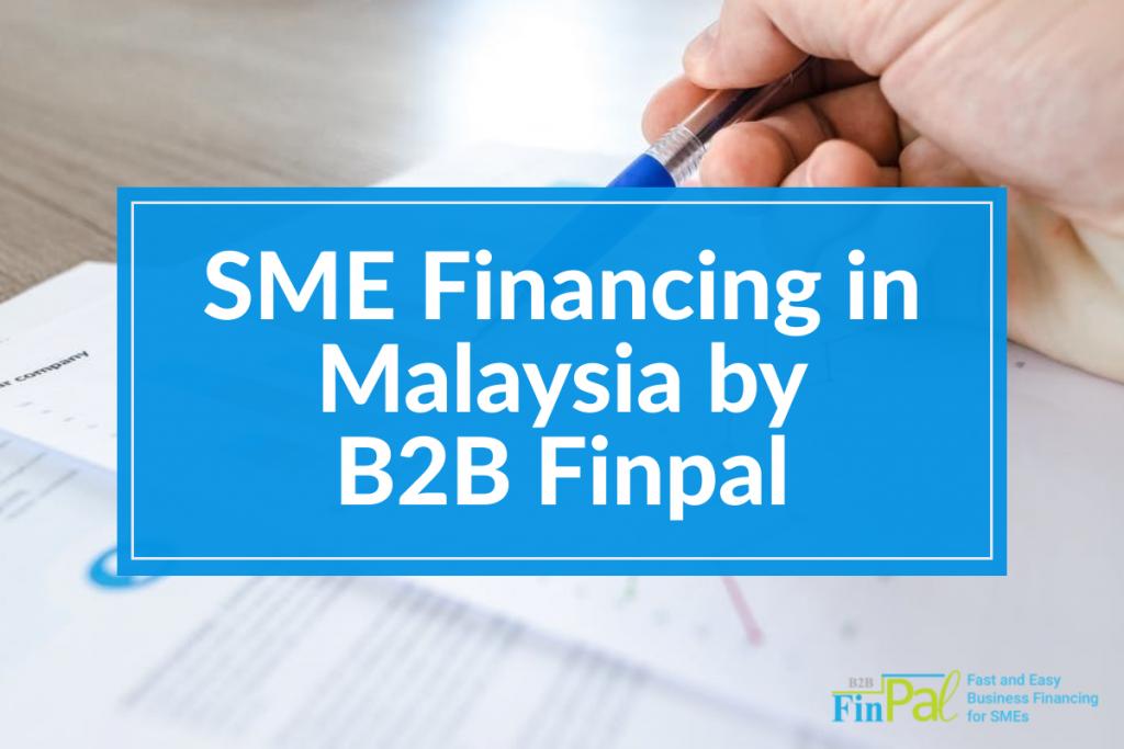 SME Financing in Malaysia by B2B Finpal